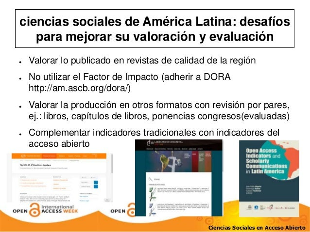 ciencias sociales de América Latina: desafíos  para mejorar su valoración y evaluación  ● Valorar lo publicado en revistas...