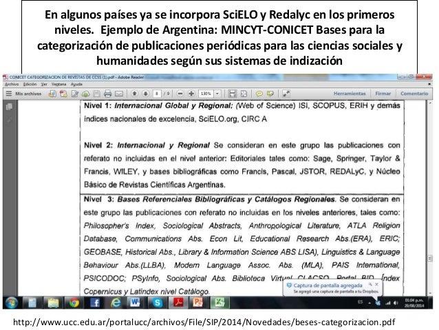 En algunos países ya se incorpora SciELO y Redalyc en los primeros  niveles. Ejemplo de Argentina: MINCYT-CONICET Bases pa...