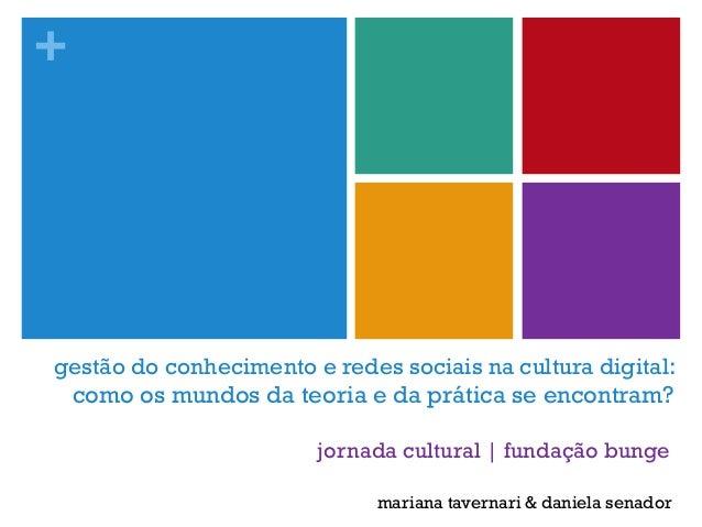 +gestão do conhecimento e redes sociais na cultura digital:como os mundos da teoria e da prática se encontram?mariana tave...