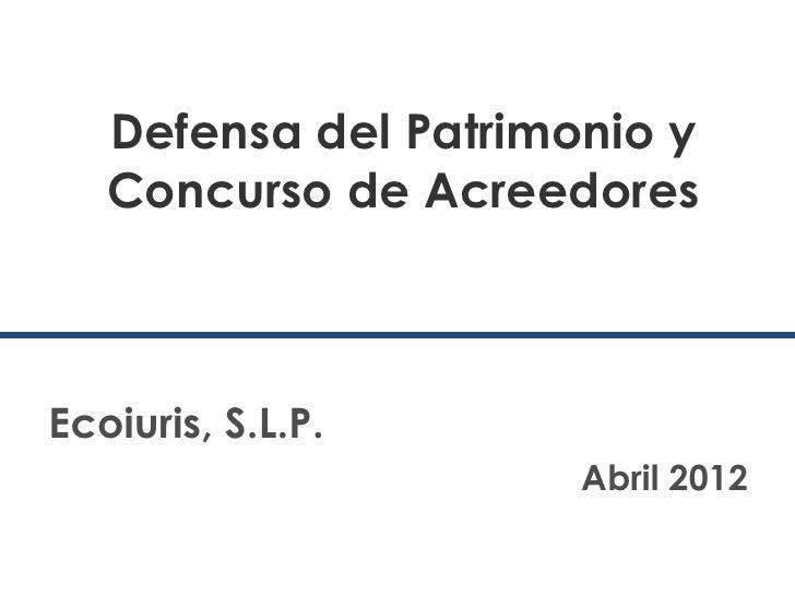 Defensa del Patrimonio y   Concurso de AcreedoresEcoiuris, S.L.P.                      Abril 2012