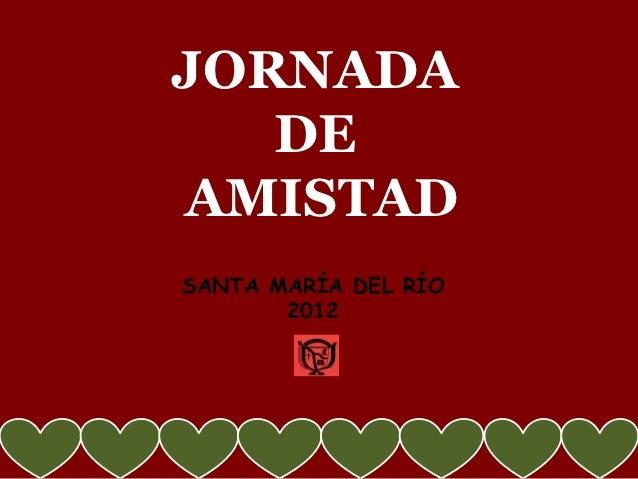 JORNADA   DEAMISTADSANTA MARÍA DEL RÍO       2012
