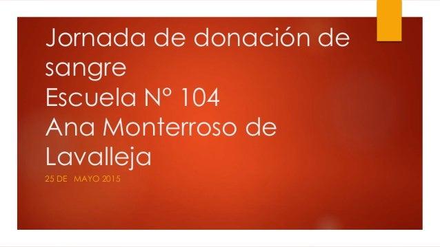 Jornada de donación de sangre Escuela N° 104 Ana Monterroso de Lavalleja 25 DE MAYO 2015