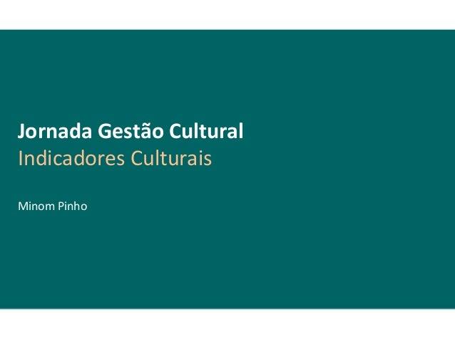 Jornada Gestão CulturalIndicadores CulturaisMinom Pinho