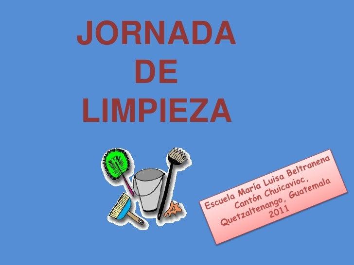 JORNADA <br />DE <br />LIMPIEZA  <br />Escuela María Luisa Beltranena<br />Cantón Chuicavioc, Quetzaltenango, Guatemala<br...