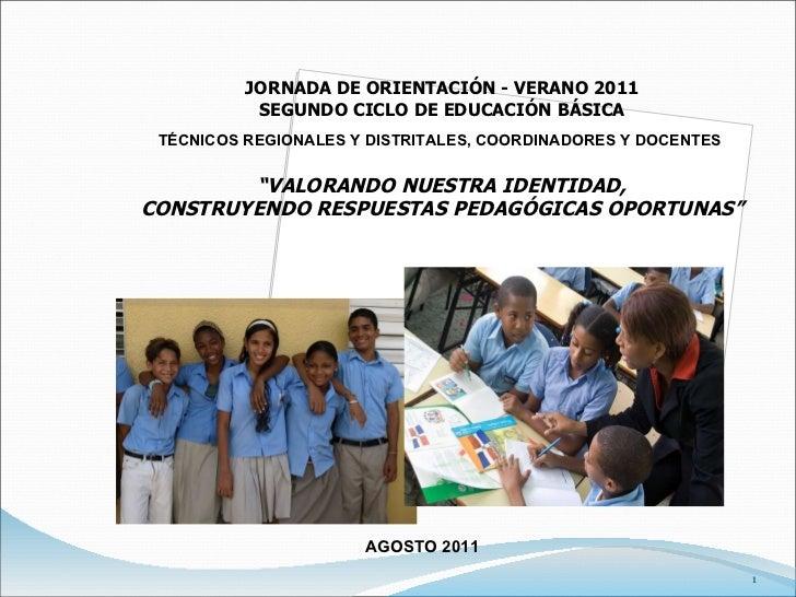 AGOSTO 2011 JORNADA DE ORIENTACIÓN - VERANO 2011 SEGUNDO CICLO DE EDUCACIÓN BÁSICA TÉCNICOS REGIONALES Y DISTRITALES, COOR...