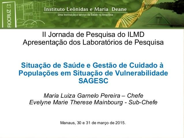 II Jornada de Pesquisa do ILMD Apresentação dos Laboratórios de Pesquisa Situação de Saúde e Gestão de Cuidado à Populaçõe...