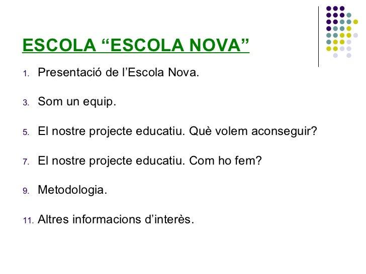 """ESCOLA """"ESCOLA NOVA""""1.    Presentació de l'Escola Nova.3.    Som un equip.5.    El nostre projecte educatiu. Què volem aco..."""