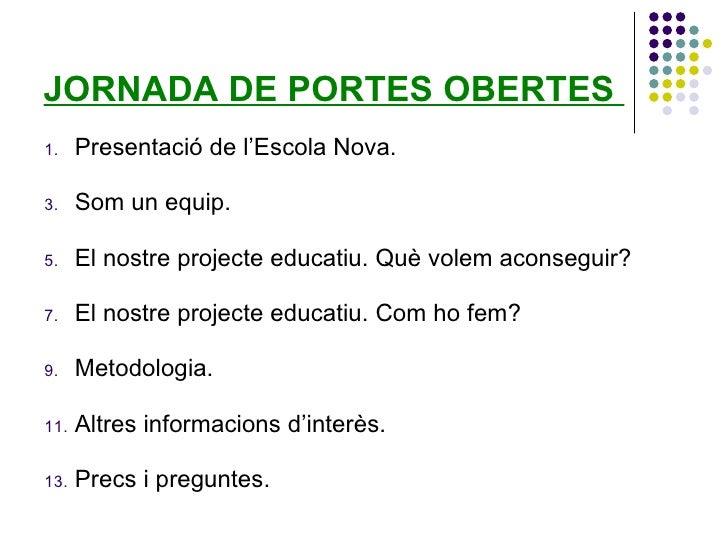 JORNADA DE PORTES OBERTES  <ul><li>Presentació de l'Escola Nova. </li></ul><ul><li>Som un equip. </li></ul><ul><li>El nost...