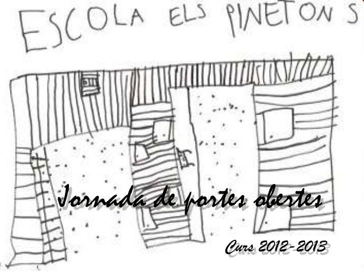 Jornada de portes obertes               Curs 2012-2013