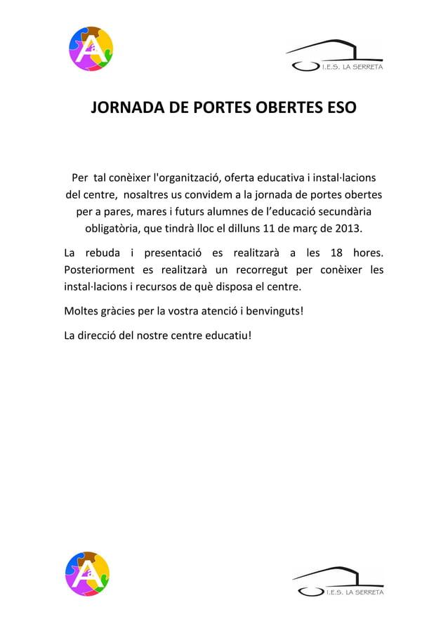 JORNADA DE PORTES OBERTES ESO Per tal conèixer lorganització, oferta educativa i instal·lacionsdel centre, nosaltres us co...