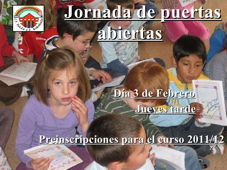 Jornada de puertas abiertas   Día 3 de Febrero Jueves tarde Preinscripciones para el curso 2011/12