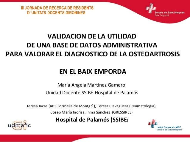 VALIDACION DE LA UTILIDAD DE UNA BASE DE DATOS ADMINISTRATIVA PARA VALORAR EL DIAGNOSTICO DE LA OSTEOARTROSIS EN EL BAIX E...
