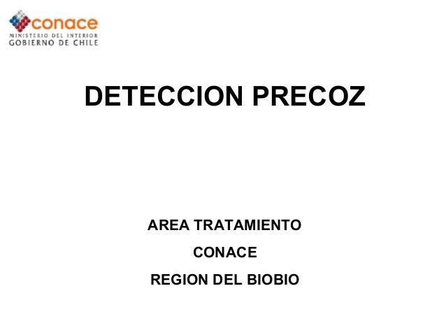DETECCION PRECOZ AREA TRATAMIENTO CONACE REGION DEL BIOBIO