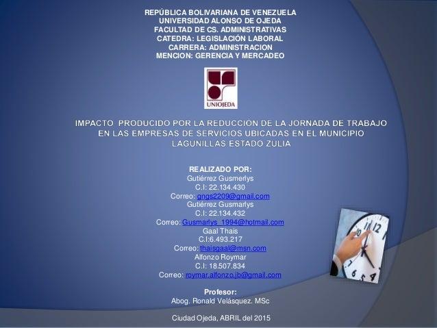 REPÚBLICA BOLIVARIANA DE VENEZUELA UNIVERSIDAD ALONSO DE OJEDA FACULTAD DE CS. ADMINISTRATIVAS CATEDRA: LEGISLACIÓN LABORA...