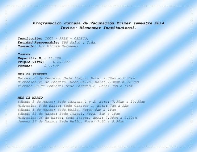 Programación Jornada de Vacunación Primer semestre 2014 Invita: Bienestar Institucional. Institución: ICCT – AALD – CEDECO...