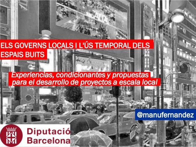 @manufernandez Experiencias, condicionantes y propuestas para el desarrollo de proyectos a escala local ELS GOVERNS LOCALS...