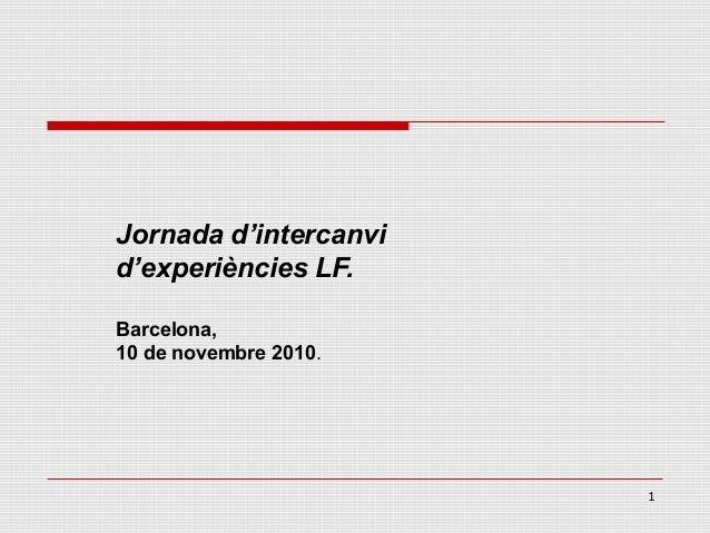 1 Jornada d'intercanvi d'experiències LF. Barcelona, 10 de novembre 2010.