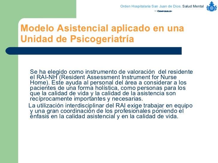 Modelo Asistencial aplicado en una Unidad de Psicogeriatría   <ul><li>Se ha elegido como instrumento de valoración  del re...