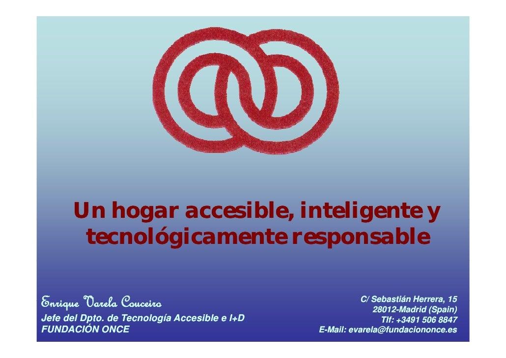 Un hogar accesible, inteligente y            g            ,       g        tecnológicamente responsable  Enrique V l C i E...