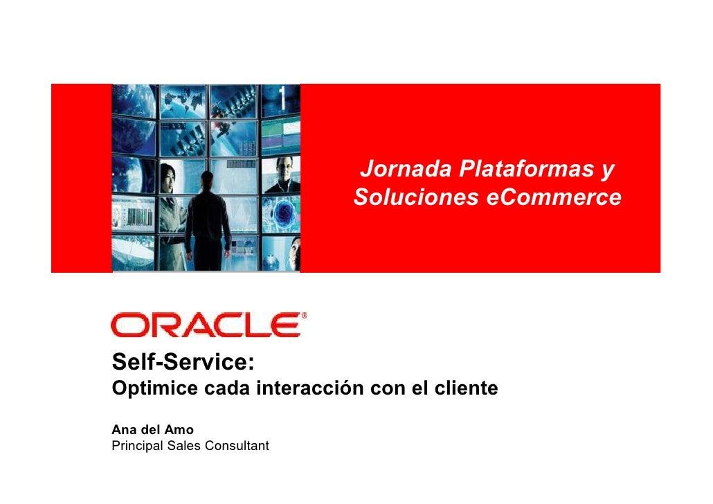<Insert Picture Here>   Jornada Plataformas y                              Soluciones eCommerce     Self-Service: Optimice...