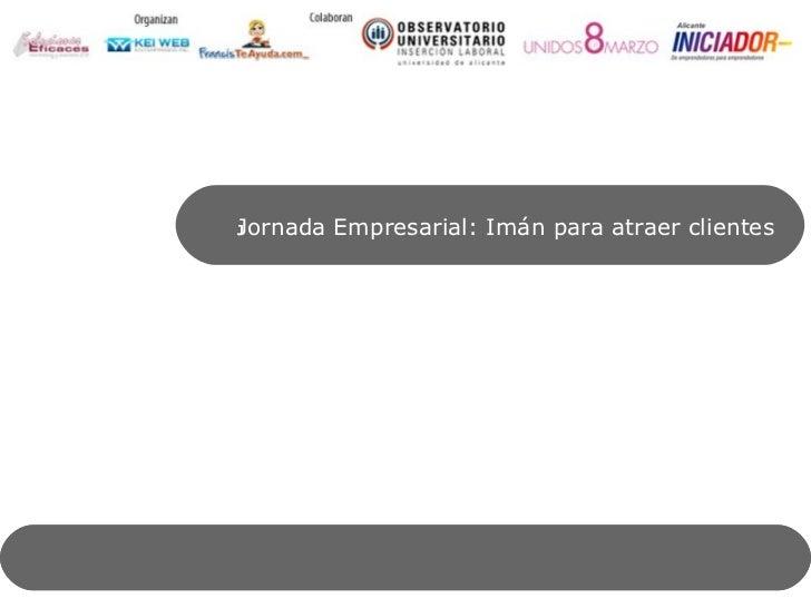 Jornada Empresarial: Imán para atraer clientes