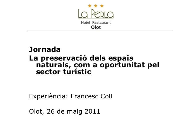 <ul><li>Jornada </li></ul><ul><li>La preservació dels espais naturals, com a oportunitat pel sector turístic </li></ul><ul...