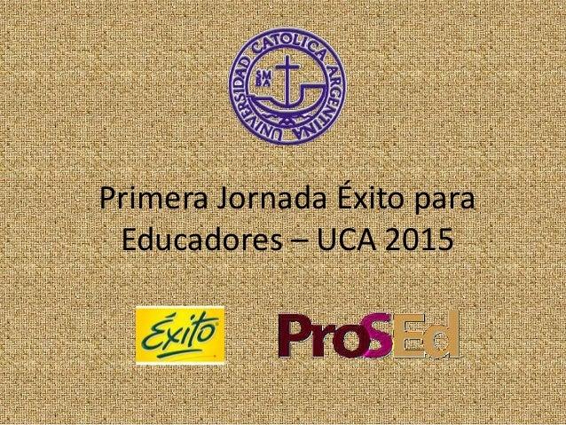 Primera Jornada Éxito para Educadores – UCA 2015