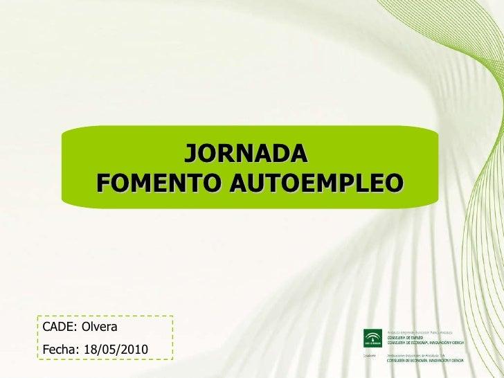 JORNADA  FOMENTO AUTOEMPLEO CADE: Olvera Fecha: 18/05/2010