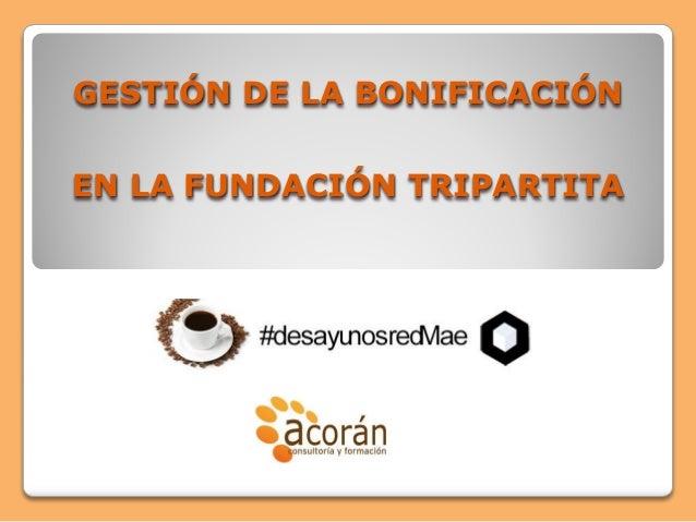 GESTIÓN DE LA BONIFICACIÓN EN LA FUNDACIÓN TRIPARTITA