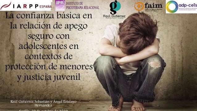 Raúl Gutiérrez Sebastián y Ángel Estalayo Hernández La confianza básica en la relación de apego seguro con adolescentes en...