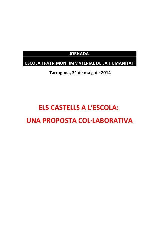 JORNADA ESCOLA I PATRIMONI IMMATERIAL DE LA HUMANITAT Tarragona, 31 de maig de 2014 ELS CASTELLS A L'ESCOLA: UNA PROPOSTA ...