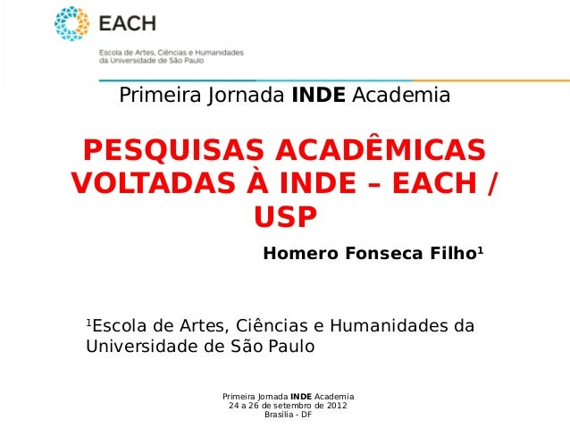 Primeira Jornada INDE Academia 24 a 26 de setembro de 2012 Brasília - DF Primeira Jornada INDE Academia PESQUISAS ACADÊMIC...