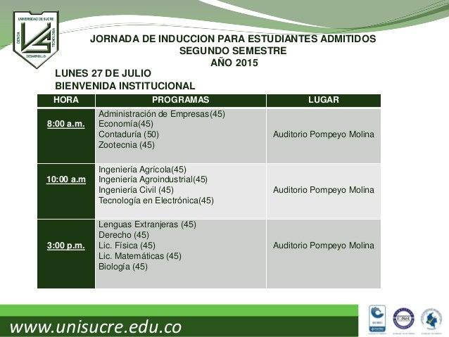 www.unisucre.edu.co JORNADA DE INDUCCION PARA ESTUDIANTES ADMITIDOS SEGUNDO SEMESTRE AÑO 2015 LUNES 27 DE JULIO BIENVENIDA...