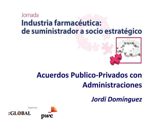 Acuerdos  Publico-‐Privados  con   Administraciones      Jordi  Domínguez