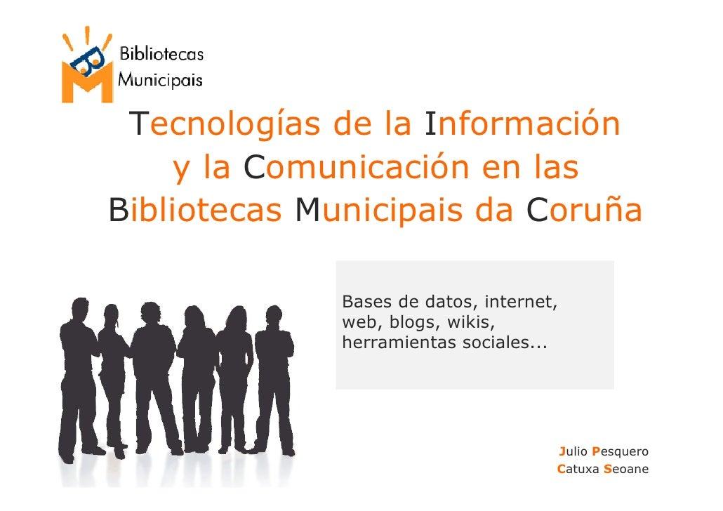 Tecnologías de la Información     y la Comunicación en las Bibliotecas Municipais da Coruña               Bases de datos, ...