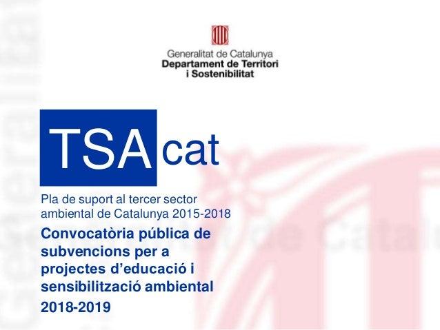 Pla de suport al tercer sector ambiental de Catalunya 2015-2018 Convocatòria pública de subvencions per a projectes d'educ...