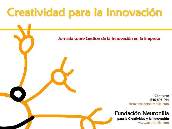 Creatividad para la Innovación         Jornada sobre Gestion de la Innovación en la Empresa                               ...