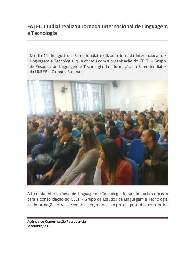Agência de Comunicação Fatec Jundiaí Setembro/2013 FATEC Jundiaí realizou Jornada Internacional de Linguagem e Tecnologia ...