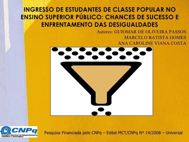 INGRESSO DE ESTUDANTES DE CLASSE POPULAR NOENSINO SUPERIOR PÚBLICO: CHANCES DE SUCESSO E      ENFRENTAMENTO DAS DESIGUALDA...