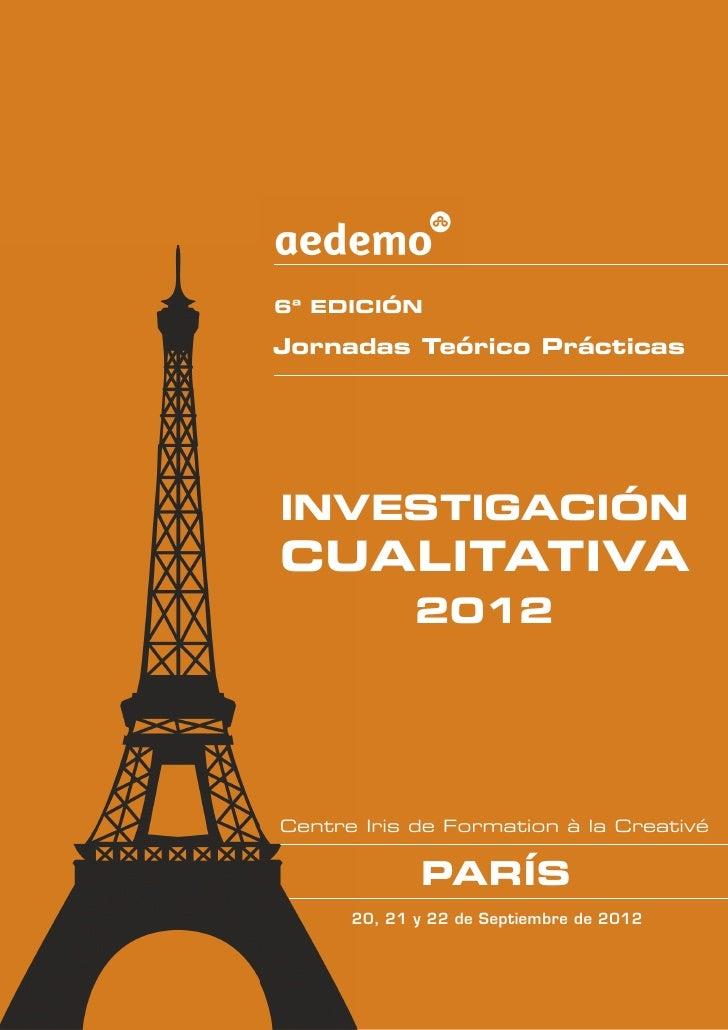 6ª EDICIÓNJornadas Teórico PrácticasINVESTIGACIÓNCUALITATIVA             2012Centre Iris de Formation à la Creativé       ...