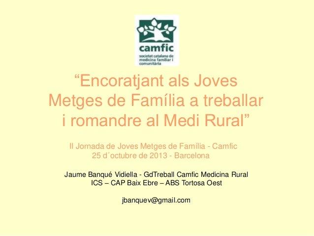 """""""Encoratjant als Joves Metges de Família a treballar i romandre al Medi Rural"""" II Jornada de Joves Metges de Família - Cam..."""