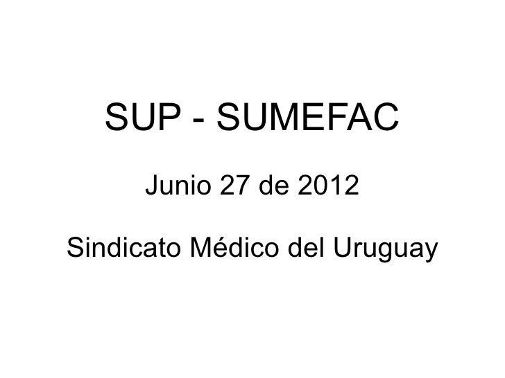 SUP - SUMEFAC     Junio 27 de 2012Sindicato Médico del Uruguay