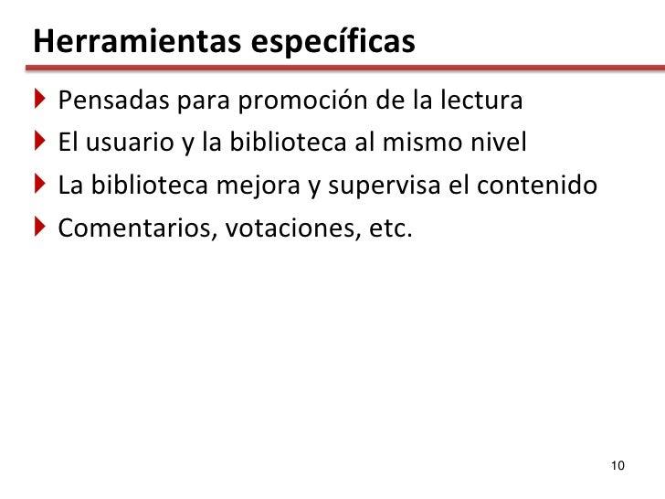 Herramientas específicas    Pensadas para promoción de la lectura    El usuario y la biblioteca al mismo nivel    La bi...
