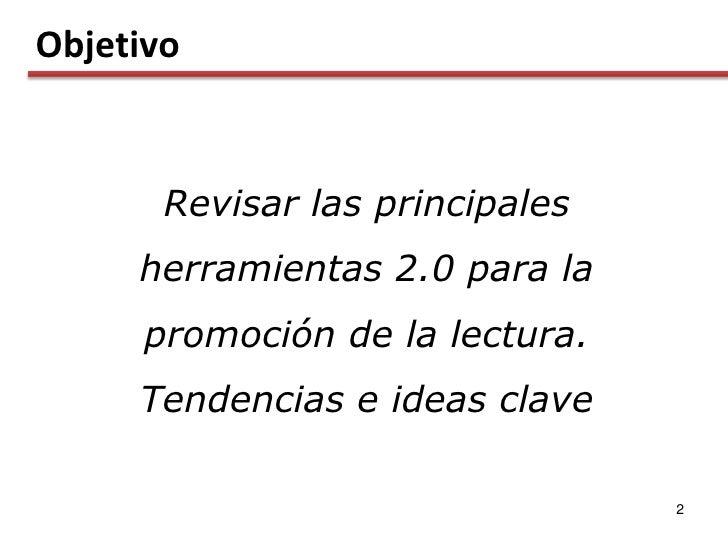 Objetivo          Revisar las principales      herramientas 2.0 para la       promoción de la lectura.      Tendencias e i...