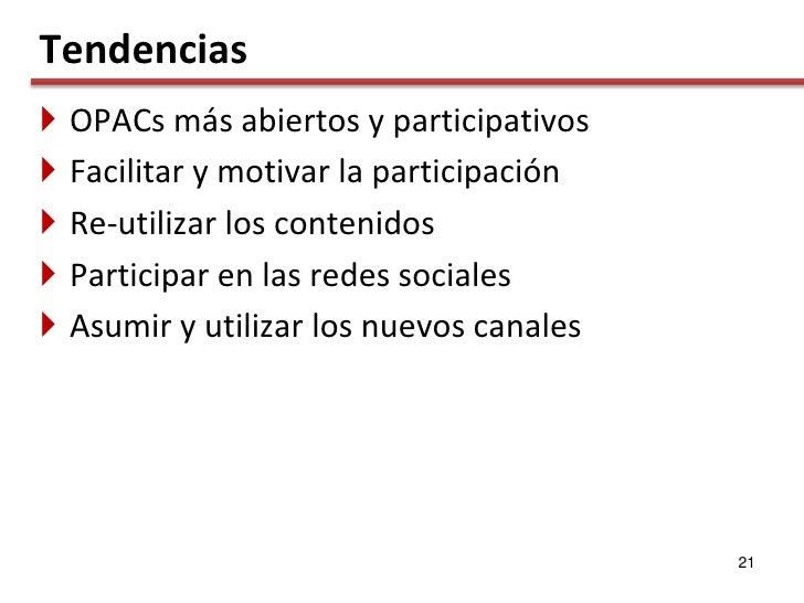 Tendencias    OPACs más abiertos y participativos    Facilitar y motivar la participación    Re-utilizar los contenidos...