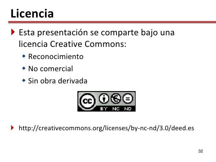 Licencia  Esta presentación se comparte bajo una   licencia Creative Commons:     Reconocimiento     No comercial     ...