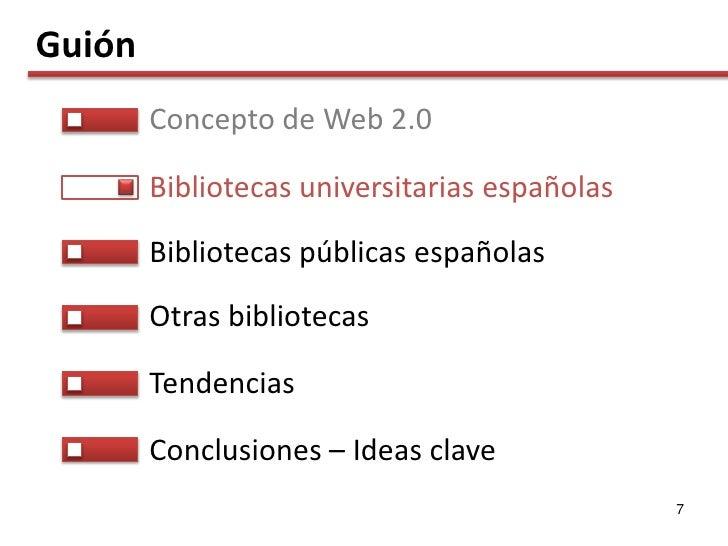 Guión         Concepto de Web 2.0          Bibliotecas universitarias españolas         Bibliotecas públicas españolas    ...