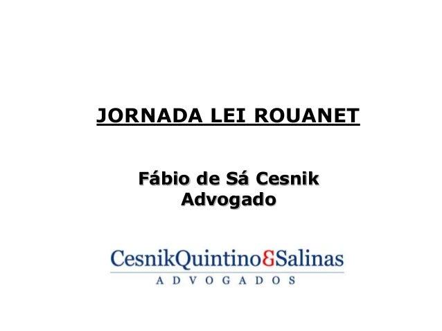 JORNADA LEI ROUANET  Fábio de Sá Cesnik  Advogado