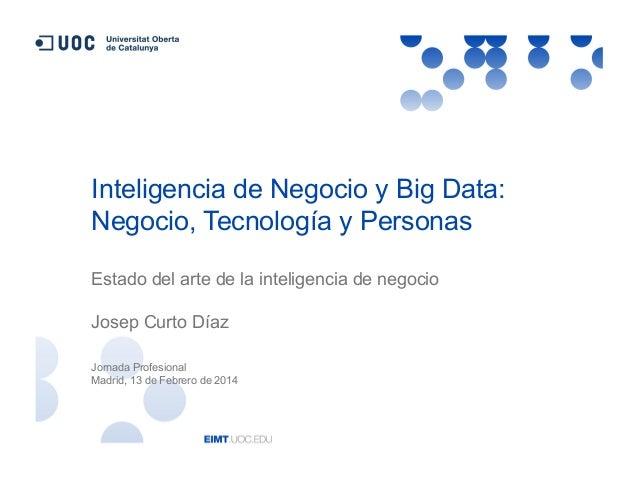 Inteligencia de Negocio y Big Data: Negocio, Tecnología y Personas Estado del arte de la inteligencia de negocio Josep Cur...