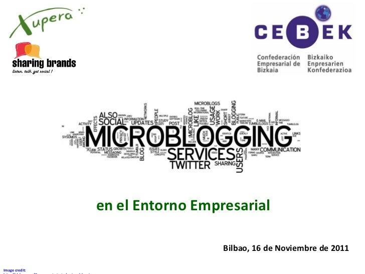Image credit:   http://dulye.com/5-ways-get-started-micro-blogging en el Entorno Empresarial Bilbao, 16 de Noviembre de 2011